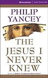 The Jesus I never knew / Philip Yancey