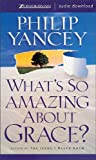What's so amazing about grace? / Philip Yancey