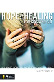 Hope and Healing for Kids Who Cut: Learning…