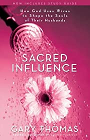 Sacred Influence: How God Uses Wives to…
