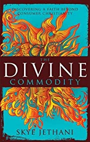 The Divine Commodity: Discovering a Faith…