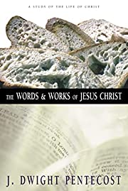 The Words and Works of Jesus Christ: A Study…