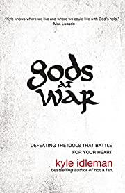 Gods at War: Defeating the Idols that Battle…