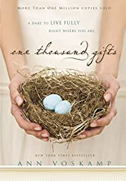 One Thousand Gifts: A Dare to Live Fully…