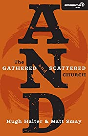 AND: The Gathered and Scattered Church…