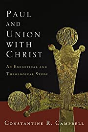 Paul and Union with Christ: An Exegetical…