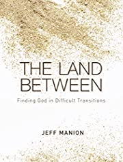 The Land Between: Finding God in Difficult…
