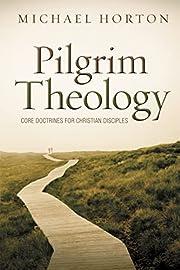 Pilgrim Theology: Core Doctrines for…