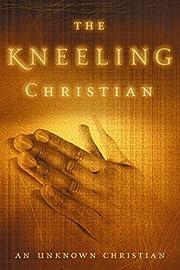 The Kneeling Christian de Unknown Christian