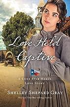 Love Held Captive (A Lone Star Hero's Love…