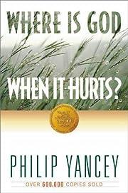 Where Is God When It Hurts? de Philip Yancey