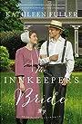The Innkeeper's Bride (An Amish Brides of Birch Creek Novel) - Kathleen Fuller