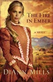 The fire in ember / by DiAnn Mills