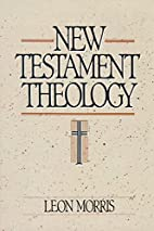 New Testament Theology by Leon Morris