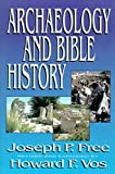 Archaeology and Bible history / Joseph P. Free ; revised and expanded by Howard F. Vos