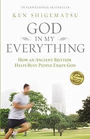 God in my everything : how an ancient rhythm…