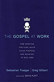 The Gospel at Work: How Working for King…
