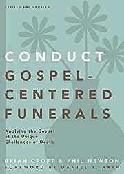 Conduct Gospel-Centered Funerals: Applying…