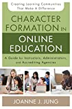 Character Formation in Online Education: A Guide for Instructors, Administrators, and Accrediting Agencies book cover