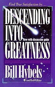 Descending Into Greatness por Bill Hybels