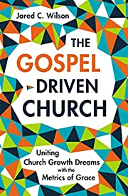 The Gospel-Driven Church: Uniting Church…