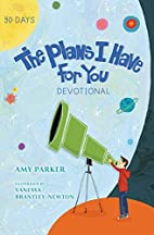 The Plans I have For You Devotional by Amy…