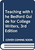 Teaching with the Bedford guide for college writers, 3rd edition, by X.J. Kennedy, Dorothy M. Kennedy, and Sylvia A. Holladay / prepared by Linda S. LaPointe, Shirley Morahan