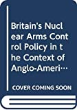 Britain's nuclear arms control policy in the context of Anglo-American relations, 1957-68 / J.P.G. Freeman ; foreword by Laurence Martin