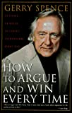 How to Argue and Win Every Time: At Home, at…