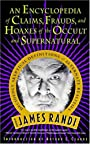 An Encyclopedia of Claims, Frauds, and Hoaxes of the Occult and Supernatural - James Randi