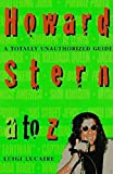 Howard Stern, A to Z : the Stern fanatic's guide to the king of all media / Luigi Lucaire