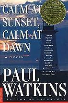 Calm at Sunset, Calm at Dawn: A Novel by…