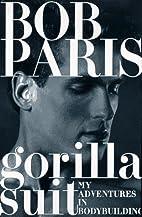 Gorilla Suit: My Adventures in Bodybuilding…