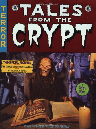 Tales From The Crypt: The Official Archives Including the Complete History of EC Comics and the Hit Television Series, Diehl, Digby