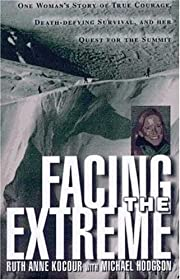 Facing The Extreme: One Woman's Tale of True…