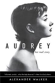 Audrey: Her Real Story por Alexander Walker