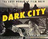 Dark city : the lost world of film noir / Eddie Muller