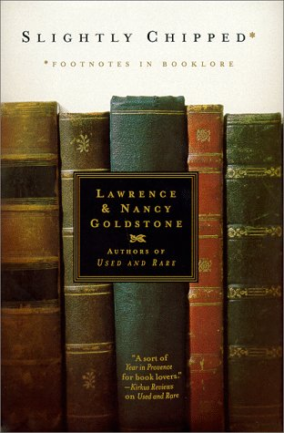 Slightly  Chipped: Footnotes in Booklore, Goldstone, Lawrence; Goldstone, Nancy