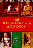 Reigning Cats and Dogs: A History of Pets at…