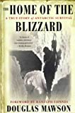 The home of the blizzard : the story of the Australasian Antarctic Expedition, 1911-1914 / Sir Douglas Mawson