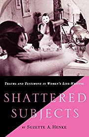Shattered Subjects: Trauma and Testimony in…