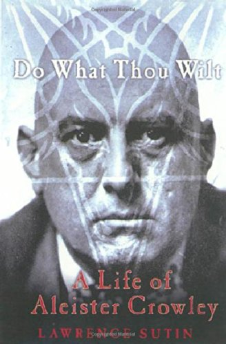 Do What Thou Wilt: A Life of Aleister Crowley, Sutin, Lawrence