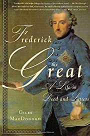 Frederick the Great: A Life in Deed and…
