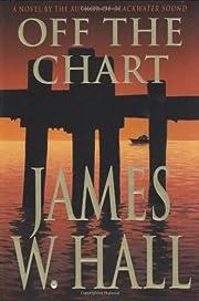 Off the Chart: A Novel de James W. Hall
