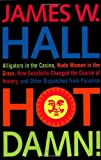 Hot Damn! : Alligators in the casino, Nude women in the grass, How seashells changed the course of history, and other dispatches from paradise / James W. Hall