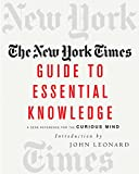 The New York Times Guide to Essential Knowledge : A Desk Reference for the Curious Mind