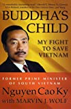 Buddha's child : my fight to save Vietnam / Nguyen Cao Ky with Marvin J. Wolf