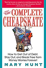 The Complete Cheapskate: How to Get Out of…