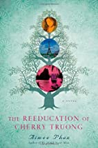 The Reeducation of Cherry Truong: A Novel by…