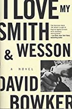 I Love My Smith and Wesson: A Novel by David…